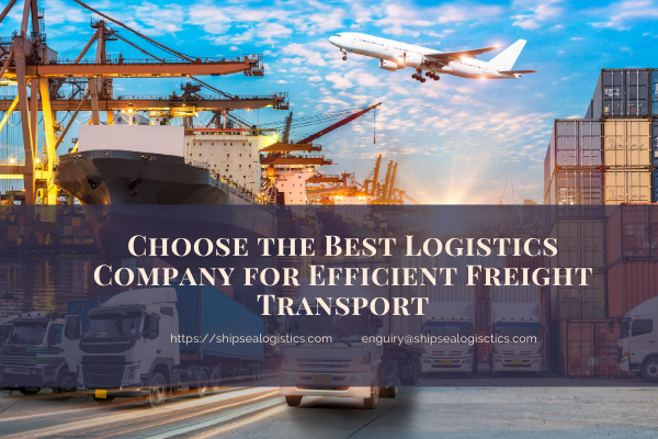 The Ultimate Guide to Choose the Best Logistics Company for Efficient Freight Transport