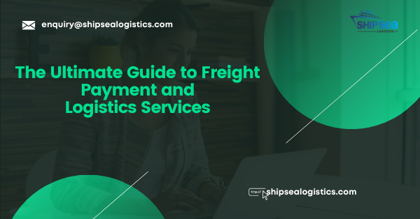 The Ultimate Guide to Freight Payment and Logistics Services
